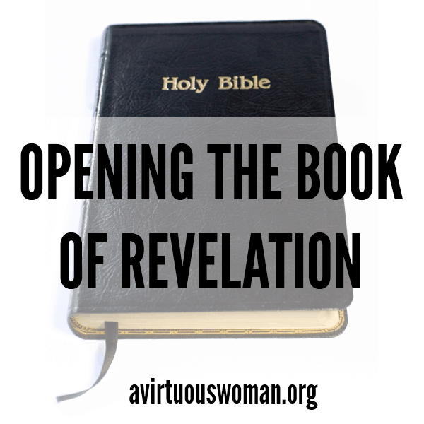 Opening the Book of Revelation @ AVirtuousWoman.org #BibleStudy