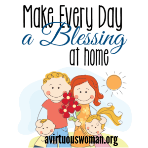 Make Every Day a Blessing @ AVirtuousWoman.org