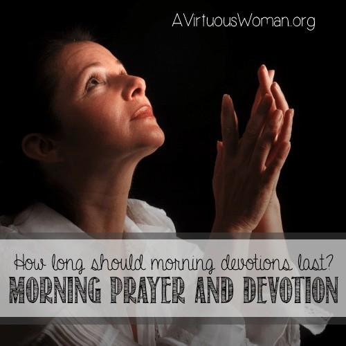 How Long Should Morning Devotions Last? @ AVirtuousWoman.org