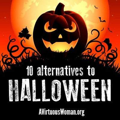 10 Alternatives to Halloween @ AVirtuousWoman.org