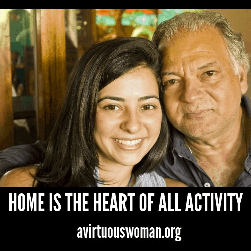 Home is the Heart of All Activity @ AVirtuousWoman.org