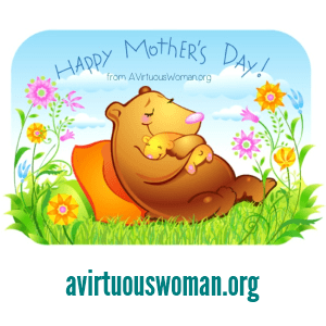 Happy Mother's Day! @ AVirtuousWoman.org