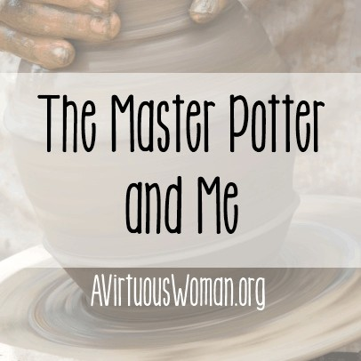 The Master Potter and Me @ AVirtuousWoman.org