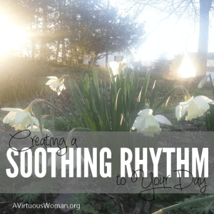 Creating a Soothing Rhythm to Your Day @ AVirtuousWoman.org