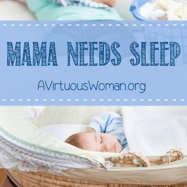 Mama Needs Sleep @ AVirtuousWoman.org