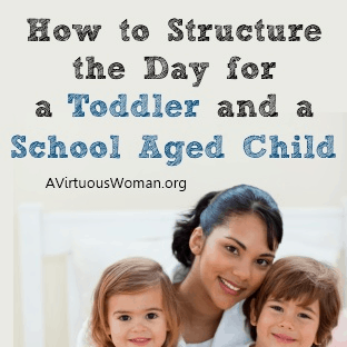 How to Structure the Day for a Toddler and School Aged Child @ AVirtuousWoman.org