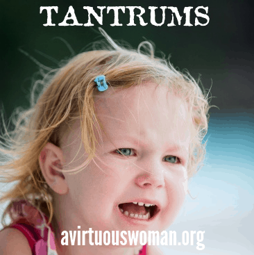 Triumphing Over Tantrums @ AVirtuousWoman.org