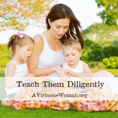 Teach Them Diligently @ AVirtuousWoman.org