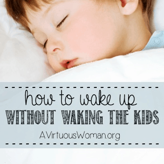 How to Wake Up without Waking the Kids @ AVirtuousWoman.org