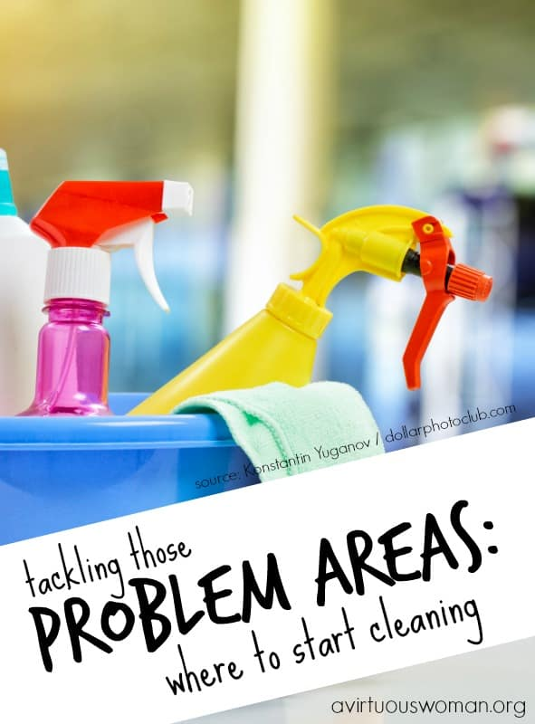 Tackling Those Problem Areas: Where to Start Cleaning? @ AVirtuousWoman.org #springcleaning
