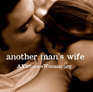Another Man's Wife {For young single women} @ AVirtuousWoman.org