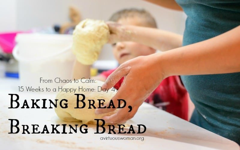 Baking Bread, Breaking Bread @ AVirtuousWoman.org