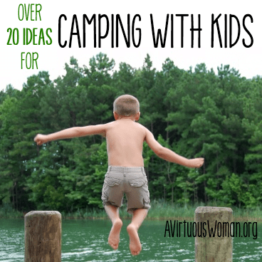 20+ Ideas for Camping with Kids @ AVirtuousWoman.org