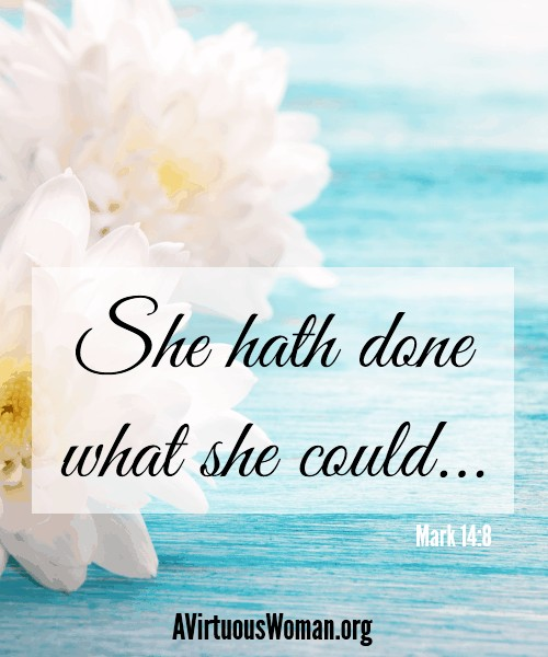 She hath done what she could... {Honoring Your Mother or Mother-In-Law} @ AVirtuousWoman.org