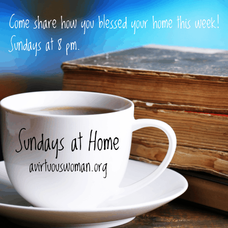 Sundays at Home Linky Party - Each Sunday at 8 pm @ AVirtuousWoman.org #linkyparty