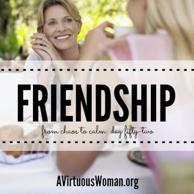 Friendship {From Chaos to Calm: Day 52} @ AVirtuousWoman.org