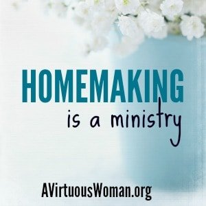 Homemaking is a Ministry {Sundays at Home}