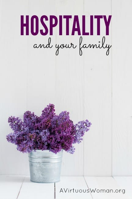 Hospitality and Your Family {Day 53} @ AVirtuousWoman.org --- By creating meaningful traditions, however small, your children will have cherished memories for a lifetime.
