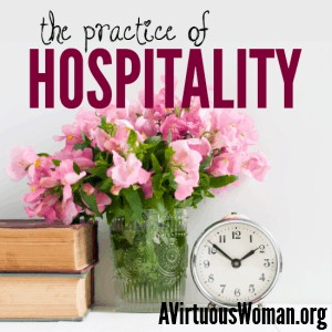 The Practice of Hospitality @ AVirtuousWoman.org