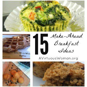 15 Make-Ahead Breakfast Ideas @ AVirtuousWoman.org