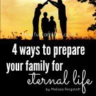 4 Ways to Prepare Your Family for Eternal Life @ FruitfulFamilies.com