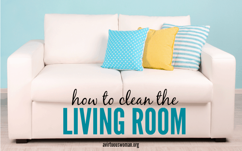 How to Clean the Living Rooms @ AVirtuousWoman.org
