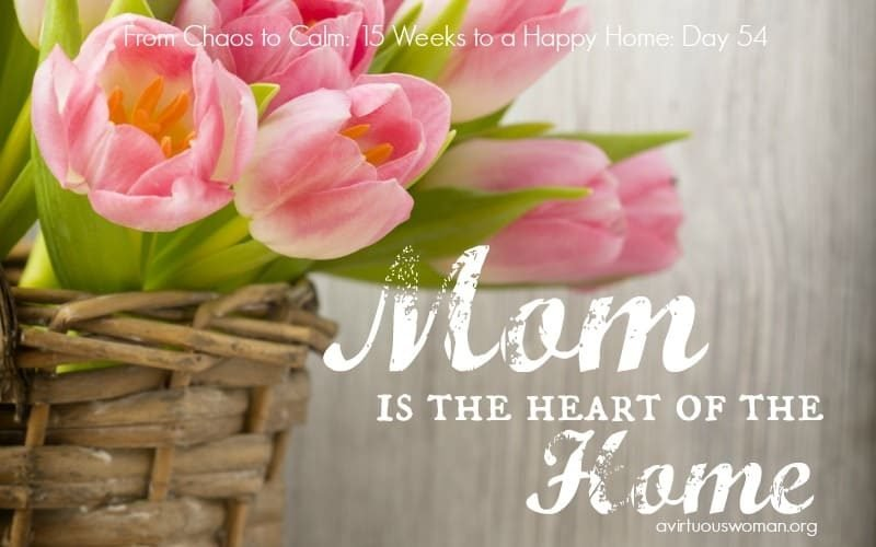 The Heart of the Home – Mom {Day 54}