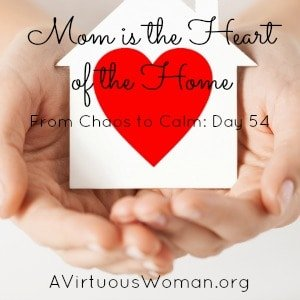 Mom is the Heart of the Home @ AVirtuousWoman.org