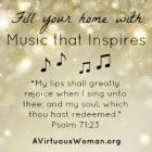 Fill your home with music that inspires. @ AVirtuousWoman.org