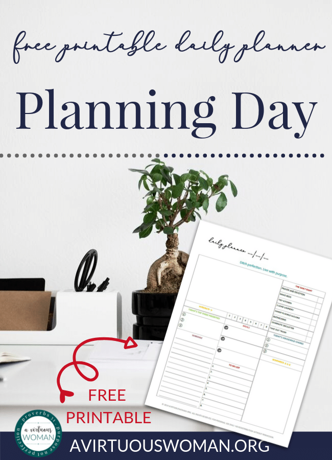 Planning Day | How to Plan + Free Printable Daily Planner @ AVirtuousWoman.org