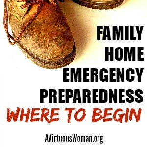 Do you feel overwhelmed trying to figure out what to do first? Learn how to get started preparing your home and family for emergencies! @ AVirtuousWoman.org