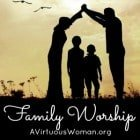 Family Worship {From Chaos to Calm: Day 58} @ AVirtuousWoman.org