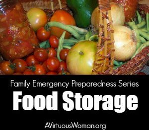 Food Storage {Family Emergency Preparedness Series} @ AVirtuousWoman.org