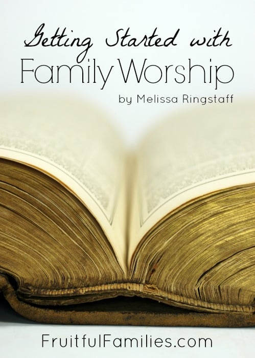 Getting Started with Family Worship with Melissa Ringstaff @ AVirtuousWoman.org