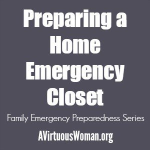 Preparing a Home Emergency Closet & Being Organized