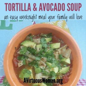 This Tortilla and Avocado Soup is so delicious you won't believe how easy it is to prepare! Perfect for busy weeknights! @ AVirtuousWoman.org #busymoms