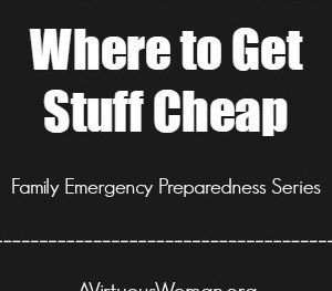 Where to get stuff cheap {Family Emergency Preparedness} @ AVirtuousWoman.org #preparedness