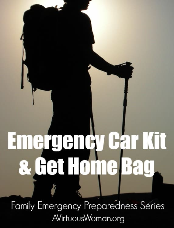 Emergency Car Kit and Get Home Bag {Family Emergency Preparedness Series} @ AVirtuousWoman.org