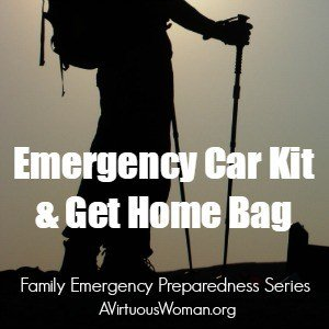 Emergency Car Kit and Get Home Bag {Family Emergency Preparedness Series} @ AVirtuousWoman.org