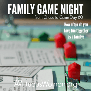 How often do you have fun together as a family? {From Chaos to Calm: 15 Weeks to a Happy Home} Day 60 @ AVirtuousWoman.org