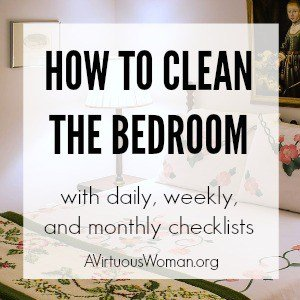 How to Clean the Bedroom {Checklist} @ AVirtuousWoman.org