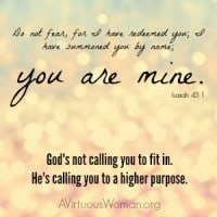 """Do not fear, for I have redeemed you; I have summoned you by name; you are mine."" Isaiah 43:1 @ AVirtuousWoman.org"