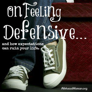 On Feeling Defensive and how expectations can ruin your life... @ AVirtuousWoman.org #ATimeToClean