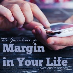 The Importance of Margin in Your Life @ AVirtuousWoman.org #ATimeToClean