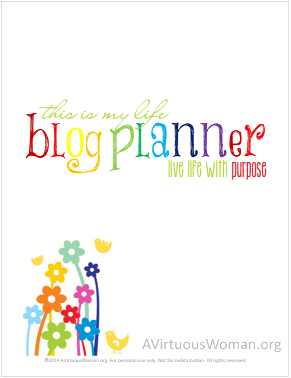 "Free ""This is My Life"" Blog Planner @ AVirtuousWoman.org"