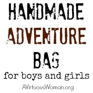 Handmade Adventure Bags for Girls and Boys @ AVirtuousWoman.org