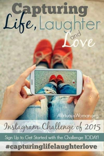 Capturing Life, Laughter, and Love {Instagram Challenge} @ AVirtuousWoman.org #capturinglifelaughterlove