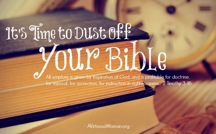 It's time to dust off your Bible. Study God's Word! @ AVirtuousWoman.org #ATimeToClean