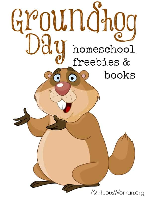 Groundhog Day Homeschool Freebies and Books to Read @ AVirtuousWoman.org