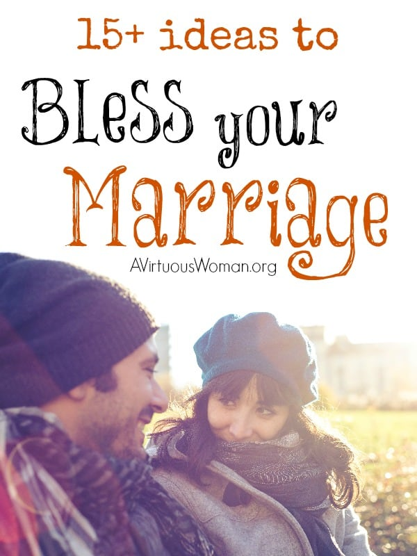 15+ Ideas to Bless Your Marriage @ AVirtuousWoman.org